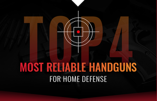 Top 4 Most Reliable Handguns for Home Defense
